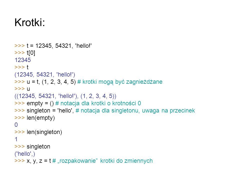 Krotki: >>> t = 12345, 54321, hello! >>> t[0]